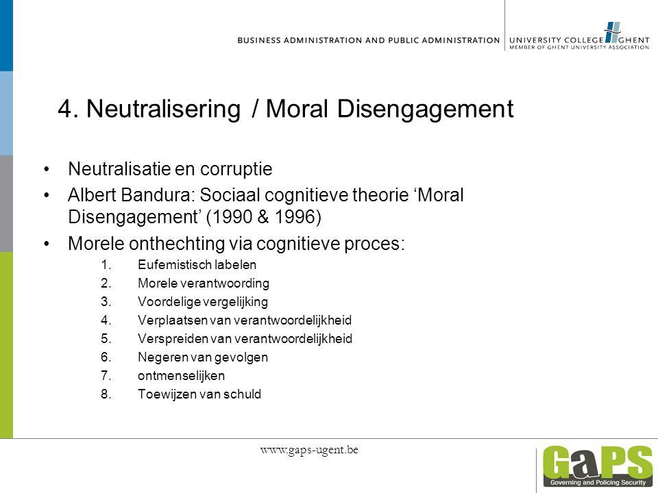 4. Neutralisering / Moral Disengagement Neutralisatie en corruptie Albert Bandura: Sociaal cognitieve theorie 'Moral Disengagement' (1990 & 1996) More