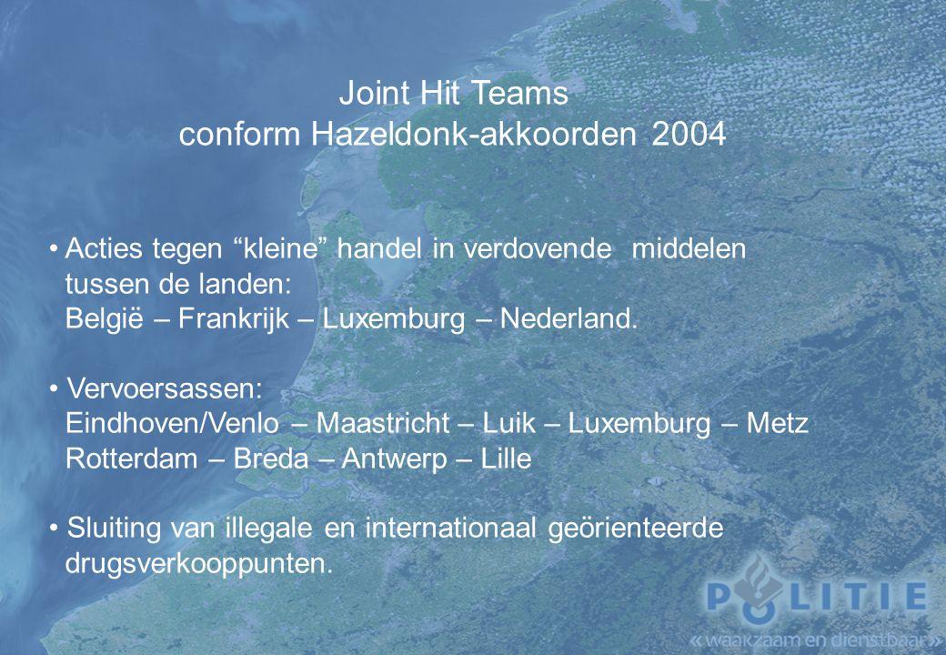 Joint Hit Teams conform Hazeldonk-akkoorden 2004 Acties tegen kleine handel in verdovende middelen tussen de landen: België – Frankrijk – Luxemburg – Nederland.