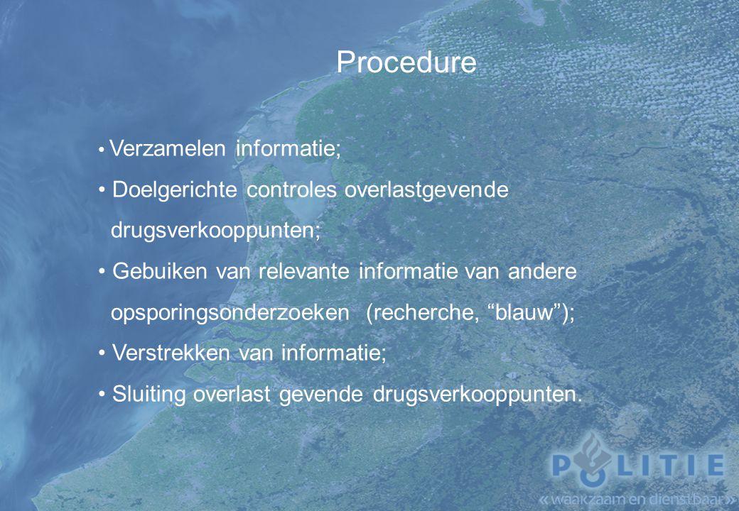 Procedure Verzamelen informatie; Doelgerichte controles overlastgevende drugsverkooppunten; Gebuiken van relevante informatie van andere opsporingsonderzoeken (recherche, blauw ); Verstrekken van informatie; Sluiting overlast gevende drugsverkooppunten.