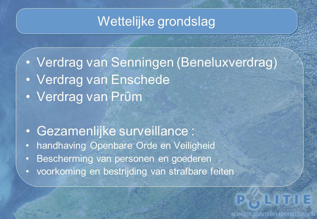 Wettelijke grondslag Verdrag van Senningen (Beneluxverdrag) Verdrag van Enschede Verdrag van Prΰm Gezamenlijke surveillance : handhaving Openbare Orde en Veiligheid Bescherming van personen en goederen voorkoming en bestrijding van strafbare feiten