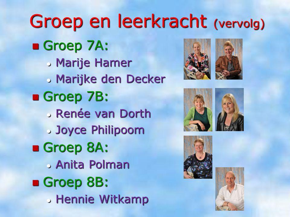 Groep en leerkracht (vervolg) Groep 7A: Groep 7A: ● Marije Hamer ● Marijke den Decker Groep 7B: Groep 7B: ● Renée van Dorth ● Joyce Philipoom Groep 8A