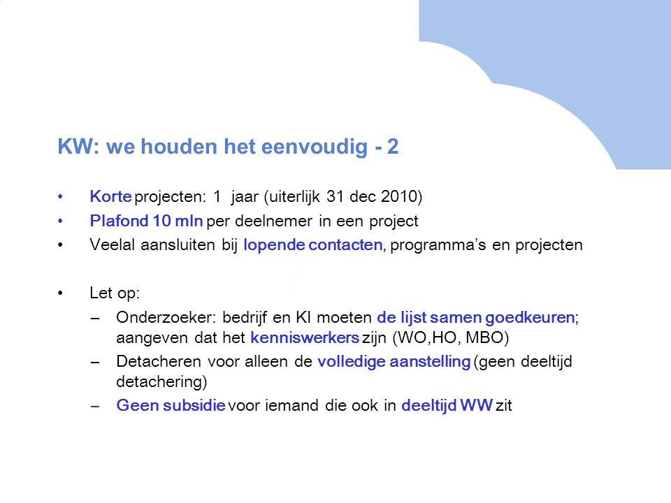 KW: we houden het eenvoudig - 2 Korte projecten: 1 jaar (uiterlijk 31 dec 2010) Plafond 10 mln per deelnemer in een project Veelal aansluiten bij lope