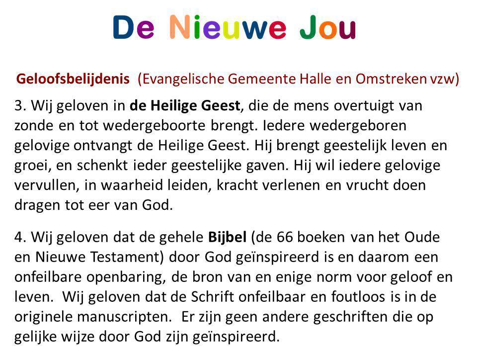 Geloofsbelijdenis (Evangelische Gemeente Halle en Omstreken vzw) 3. Wij geloven in de Heilige Geest, die de mens overtuigt van zonde en tot wedergeboo
