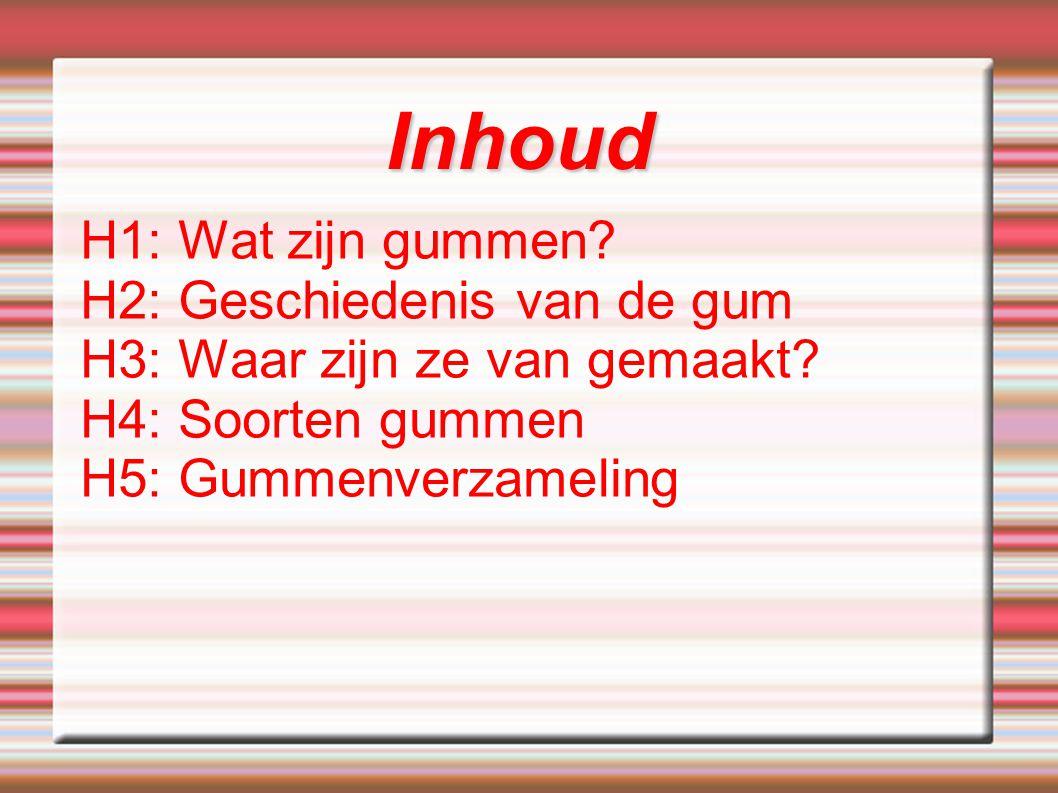 Inhoud H1: Wat zijn gummen? H2: Geschiedenis van de gum H3: Waar zijn ze van gemaakt? H4: Soorten gummen H5: Gummenverzameling