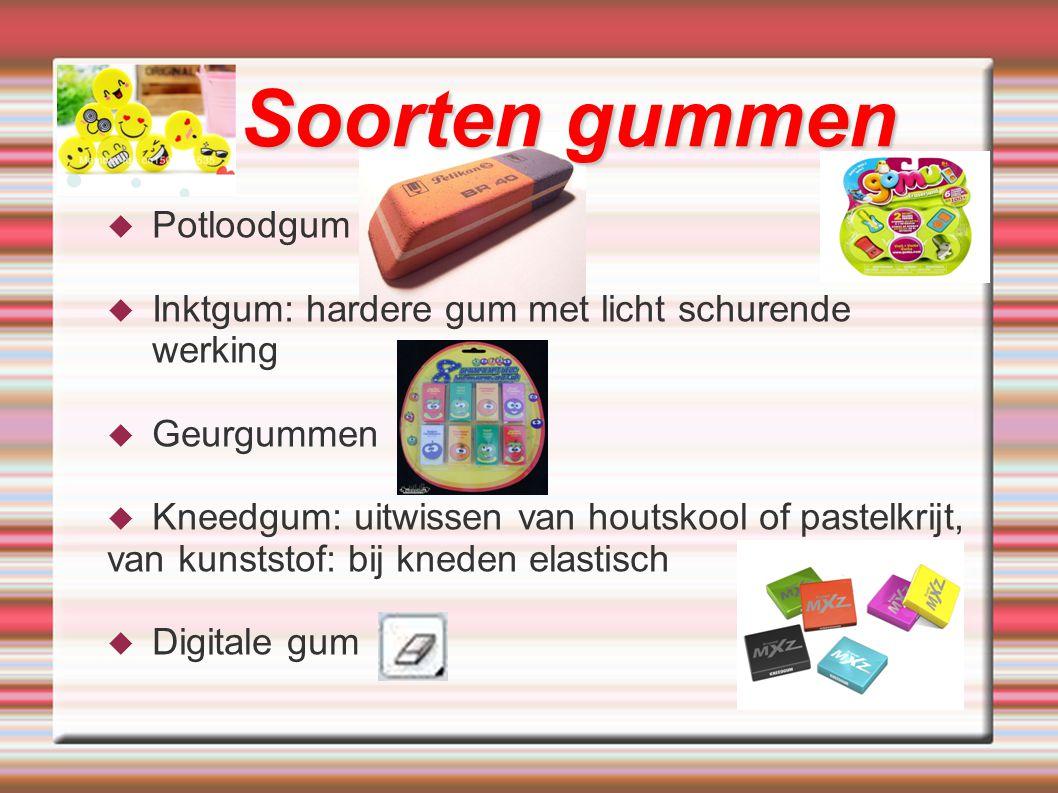  Potloodgum  Inktgum: hardere gum met licht schurende werking  Geurgummen  Kneedgum: uitwissen van houtskool of pastelkrijt, van kunststof: bij kn