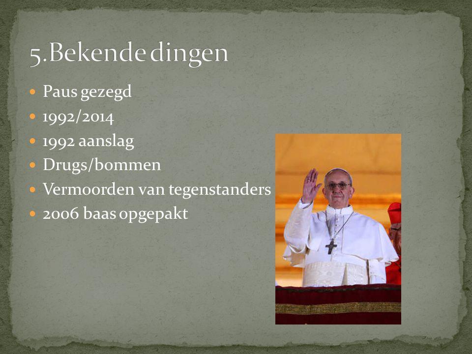 Paus gezegd 1992/2014 1992 aanslag Drugs/bommen Vermoorden van tegenstanders 2006 baas opgepakt