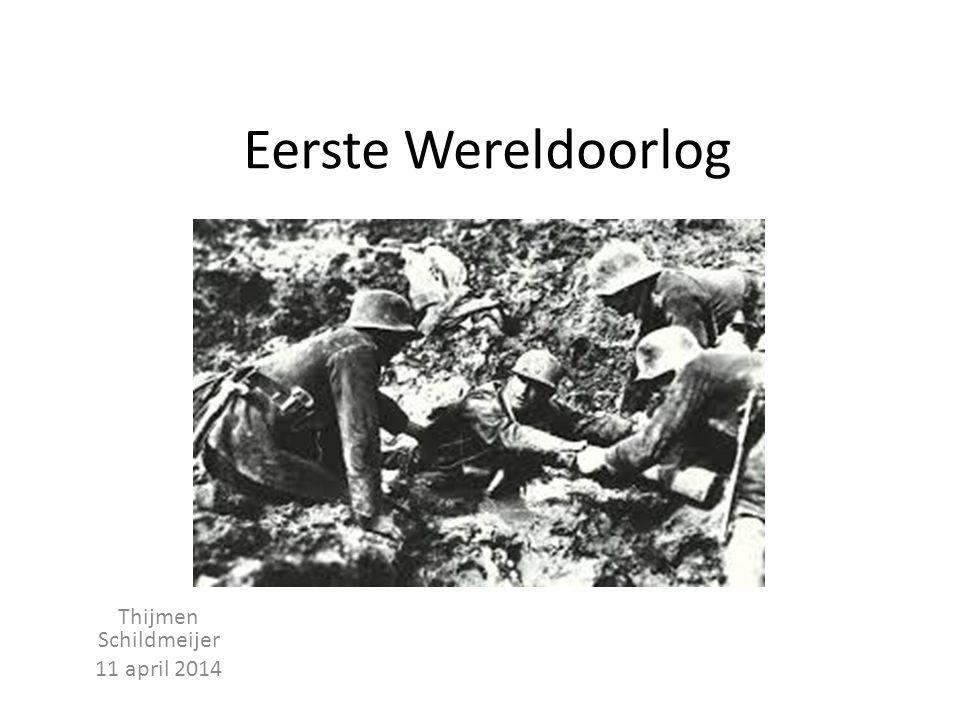 Eerste Wereldoorlog Thijmen Schildmeijer 11 april 2014