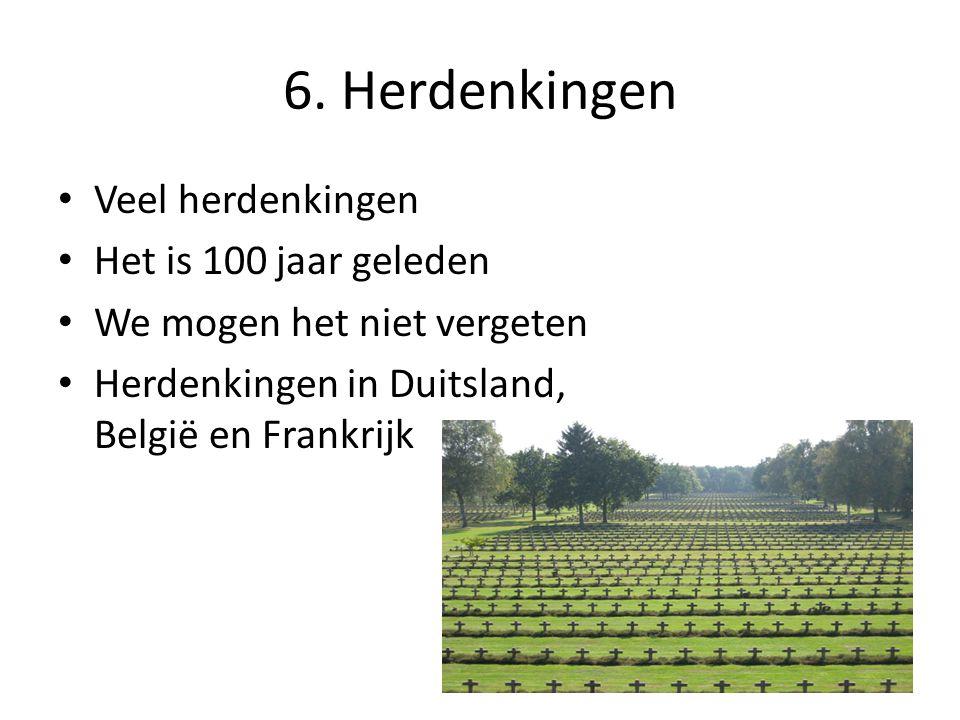 6. Herdenkingen Veel herdenkingen Het is 100 jaar geleden We mogen het niet vergeten Herdenkingen in Duitsland, België en Frankrijk