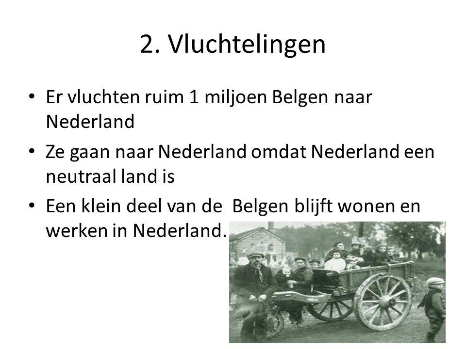 2. Vluchtelingen Er vluchten ruim 1 miljoen Belgen naar Nederland Ze gaan naar Nederland omdat Nederland een neutraal land is Een klein deel van de Be