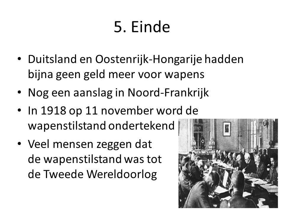 5. Einde Duitsland en Oostenrijk-Hongarije hadden bijna geen geld meer voor wapens Nog een aanslag in Noord-Frankrijk In 1918 op 11 november word de w