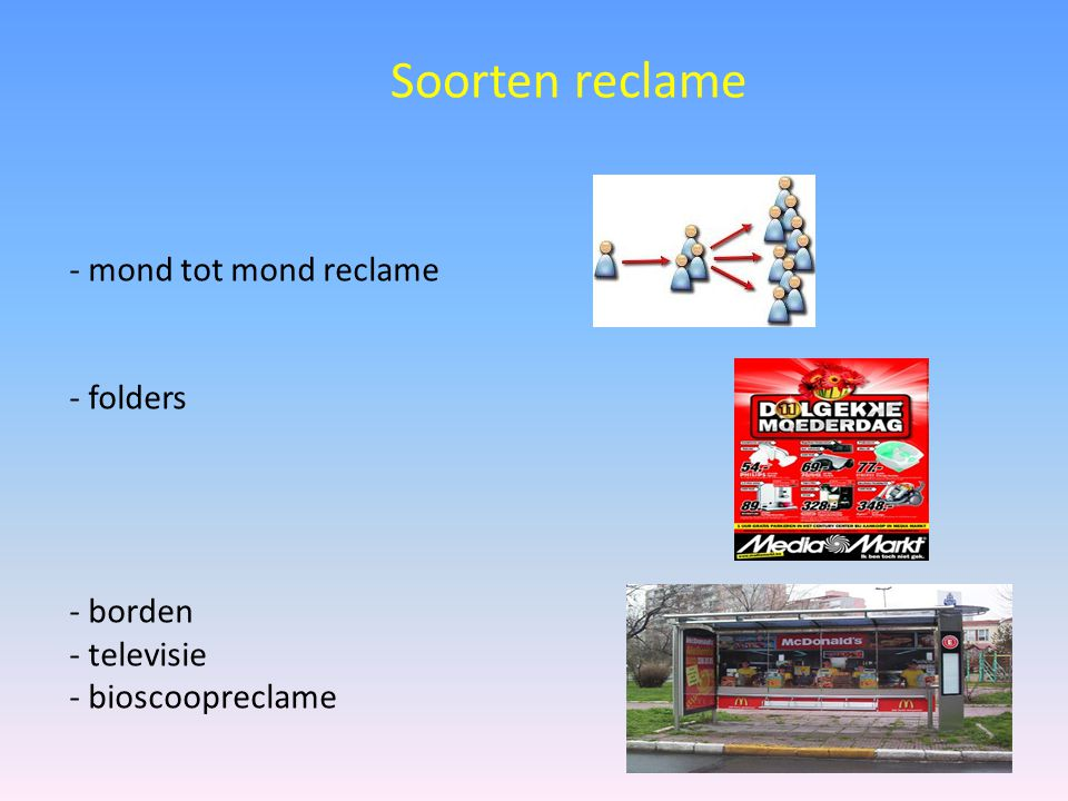 - internet - krant(advertentie) - auto, bus, trein - plastic tassen - marktkoopman Soorten reclame