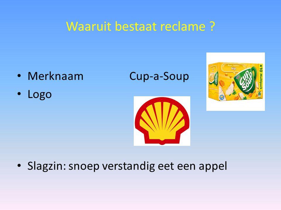 Waaruit bestaat reclame ? MerknaamCup-a-Soup Logo Slagzin: snoep verstandig eet een appel