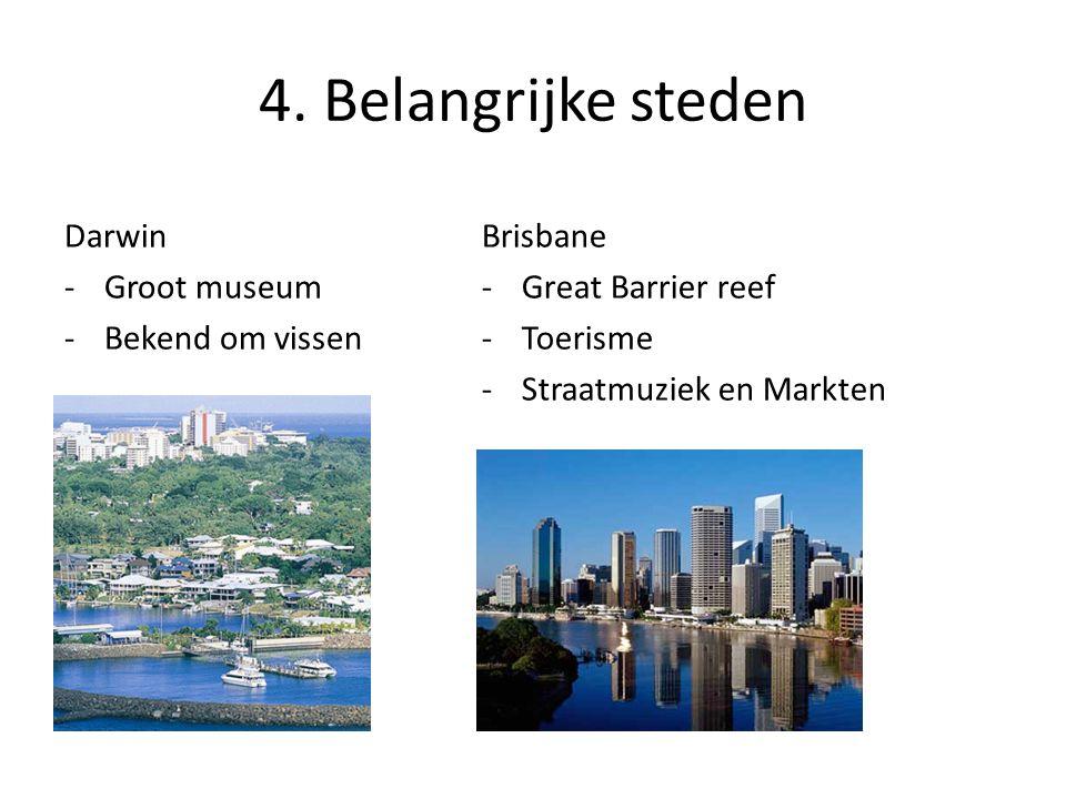 4. Belangrijke steden Darwin -Groot museum -Bekend om vissen Brisbane -Great Barrier reef -Toerisme -Straatmuziek en Markten