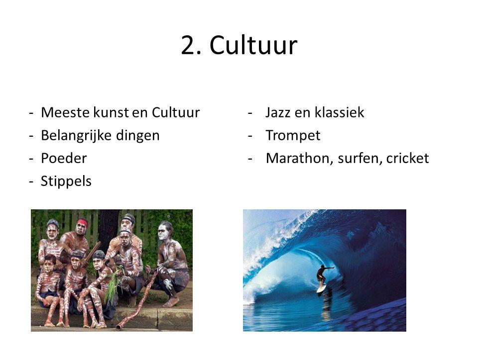 2. Cultuur - Meeste kunst en Cultuur - Belangrijke dingen - Poeder - Stippels -Jazz en klassiek -Trompet -Marathon, surfen, cricket