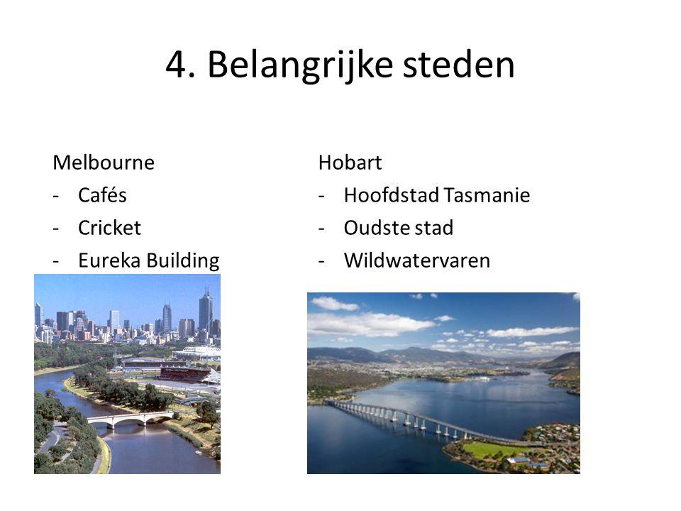 4. Belangrijke steden Hobart -Hoofdstad Tasmanie -Oudste stad -Wildwatervaren Melbourne -Cafés -Cricket -Eureka Building