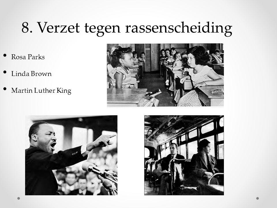 8. Verzet tegen rassenscheiding Rosa Parks Linda Brown Martin Luther King
