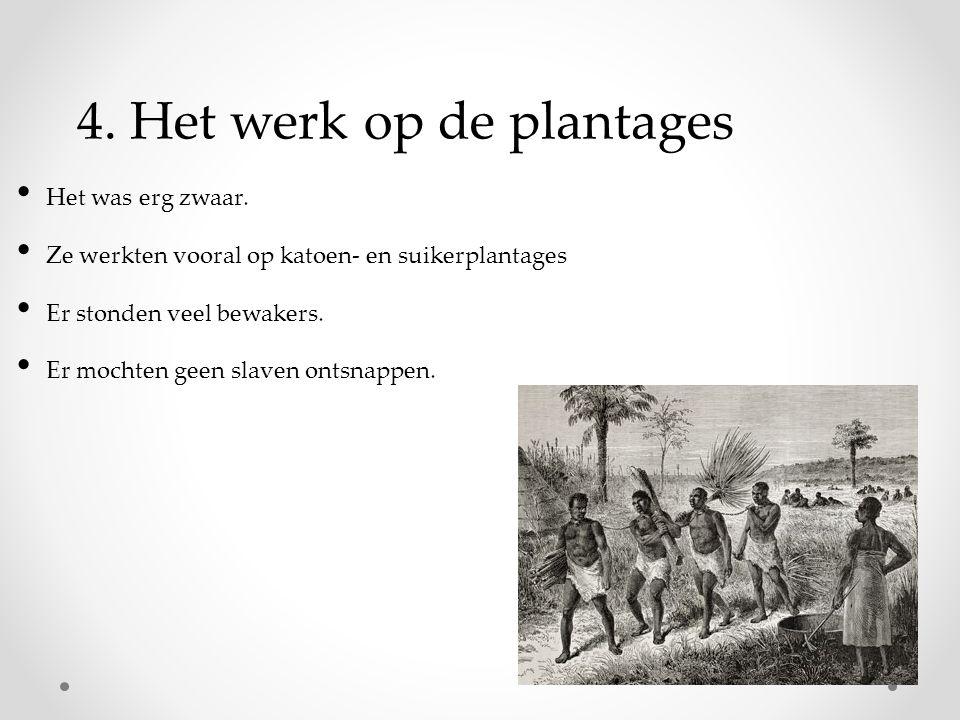 4.Het werk op de plantages Het was erg zwaar.