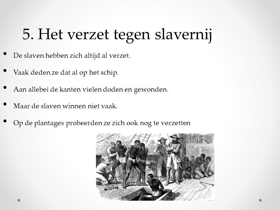 5.Het verzet tegen slavernij De slaven hebben zich altijd al verzet.