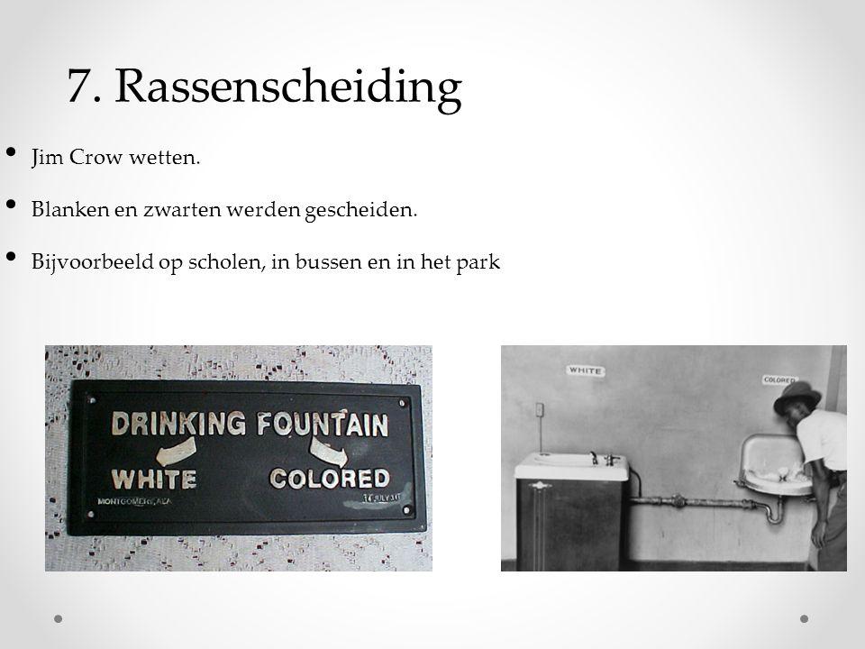 7.Rassenscheiding Jim Crow wetten. Blanken en zwarten werden gescheiden.