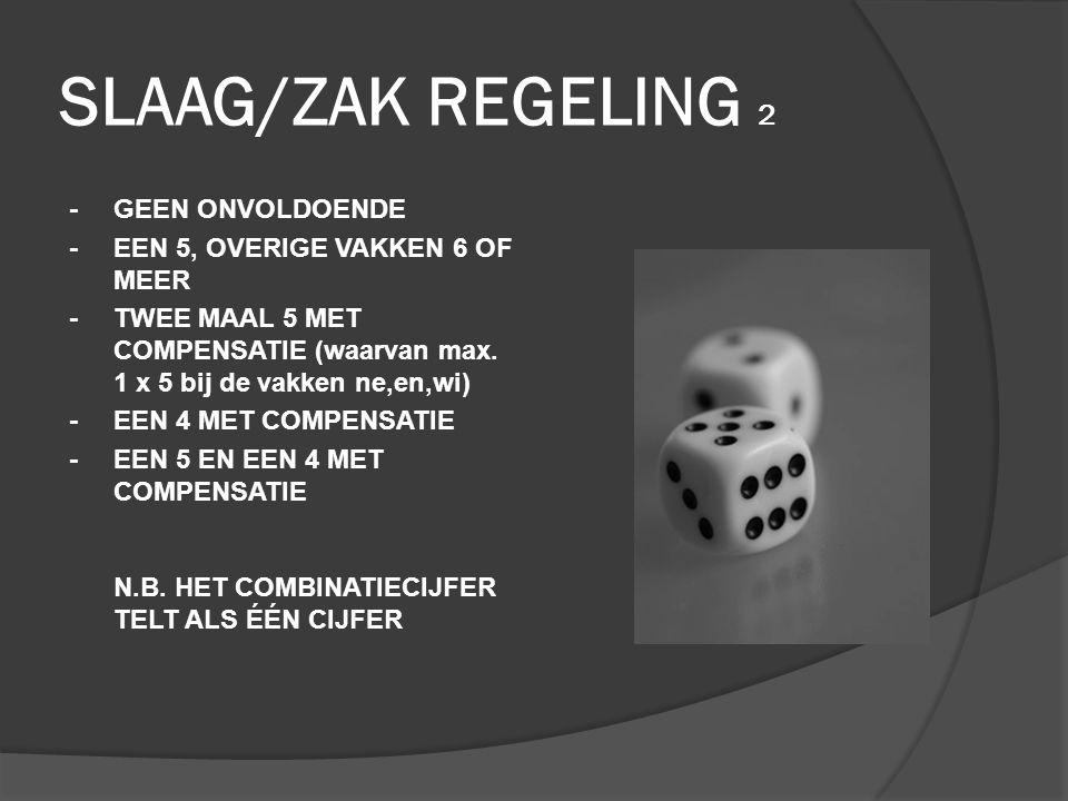 SLAAG/ZAK REGELING 2 -GEEN ONVOLDOENDE -EEN 5, OVERIGE VAKKEN 6 OF MEER -TWEE MAAL 5 MET COMPENSATIE (waarvan max. 1 x 5 bij de vakken ne,en,wi) -EEN