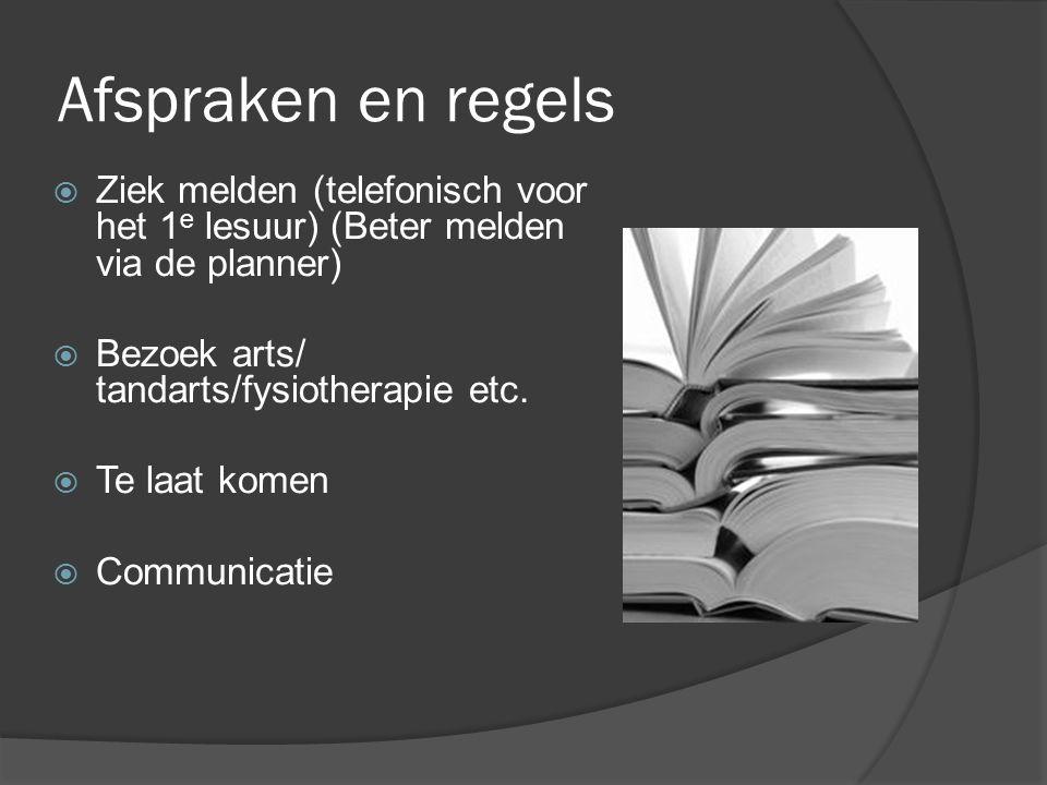 Afspraken en regels  Ziek melden (telefonisch voor het 1 e lesuur) (Beter melden via de planner)  Bezoek arts/ tandarts/fysiotherapie etc.  Te laat