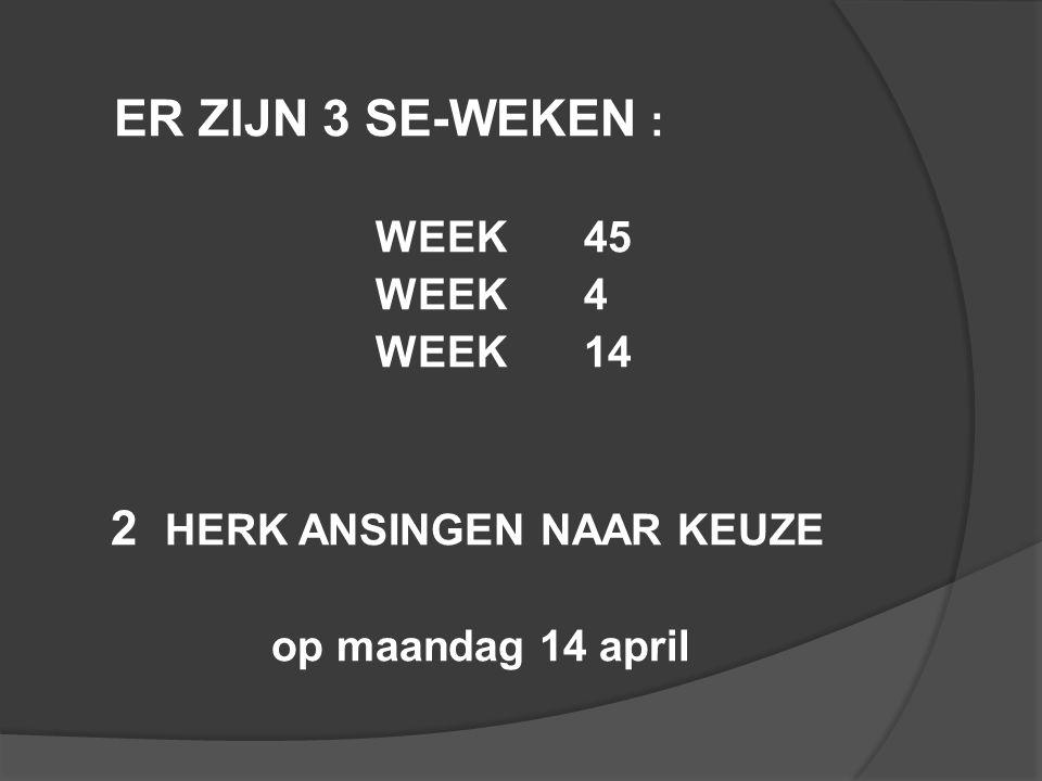 ER ZIJN 3 SE-WEKEN : WEEK 45 WEEK 4 WEEK 14 2 HERK ANSINGEN NAAR KEUZE op maandag 14 april