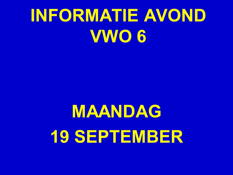 INFORMATIE AVOND VWO 6 MAANDAG 19 SEPTEMBER