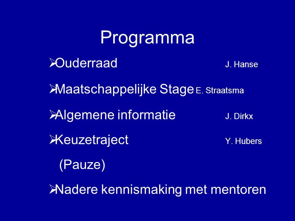 Programma  Ouderraad J. Hanse  Maatschappelijke Stage E. Straatsma  Algemene informatie J. Dirkx  Keuzetraject Y. Hubers (Pauze)  Nadere kennisma