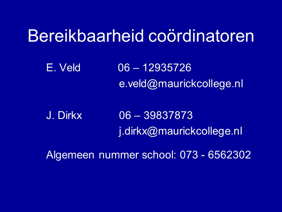 Bereikbaarheid coördinatoren E.Veld 06 – 12935726 e.veld@maurickcollege.nl J.