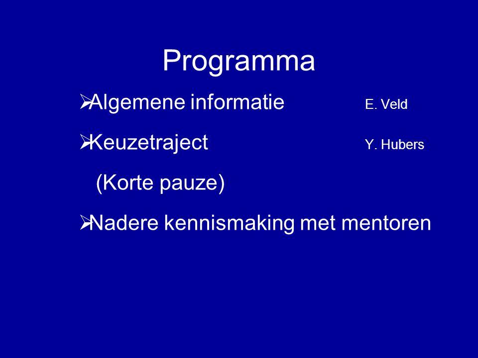 Programma  Algemene informatie E. Veld  Keuzetraject Y.