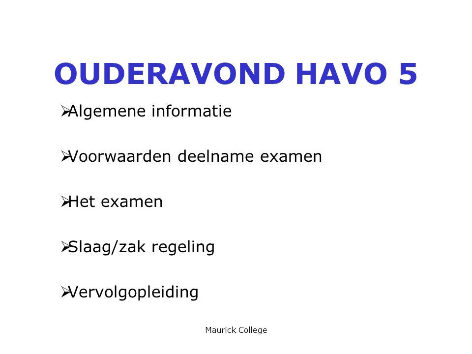 Maurick College OUDERAVOND HAVO 5  Algemene informatie  Voorwaarden deelname examen  Het examen  Slaag/zak regeling  Vervolgopleiding