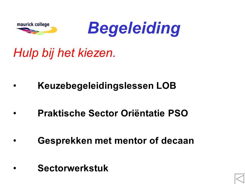 Begeleiding Hulp bij het kiezen. Keuzebegeleidingslessen LOB Praktische Sector Oriëntatie PSO Gesprekken met mentor of decaan Sectorwerkstuk