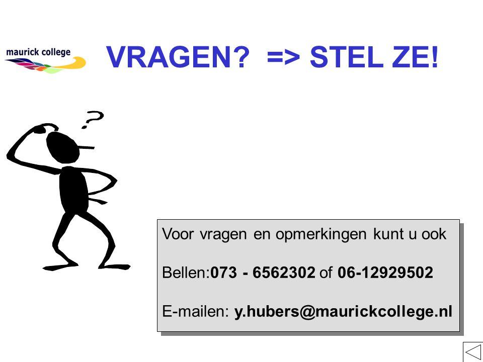 VRAGEN? => STEL ZE! Voor vragen en opmerkingen kunt u ook Bellen:073 - 6562302 of 06-12929502 E-mailen: y.hubers@maurickcollege.nl Voor vragen en opme
