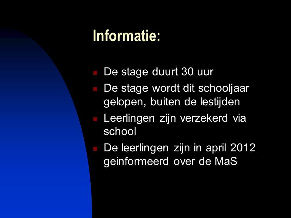 Informatie: De stage duurt 30 uur De stage wordt dit schooljaar gelopen, buiten de lestijden Leerlingen zijn verzekerd via school De leerlingen zijn i
