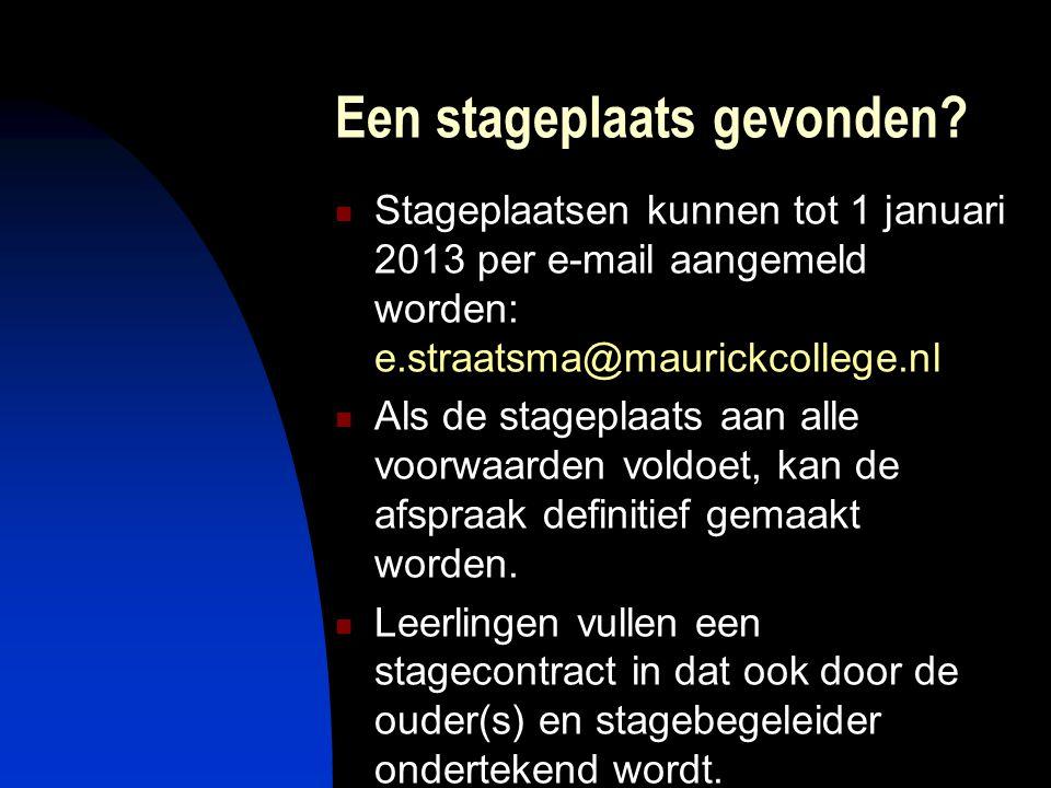 Een stageplaats gevonden? Stageplaatsen kunnen tot 1 januari 2013 per e-mail aangemeld worden: e.straatsma@maurickcollege.nl Als de stageplaats aan al