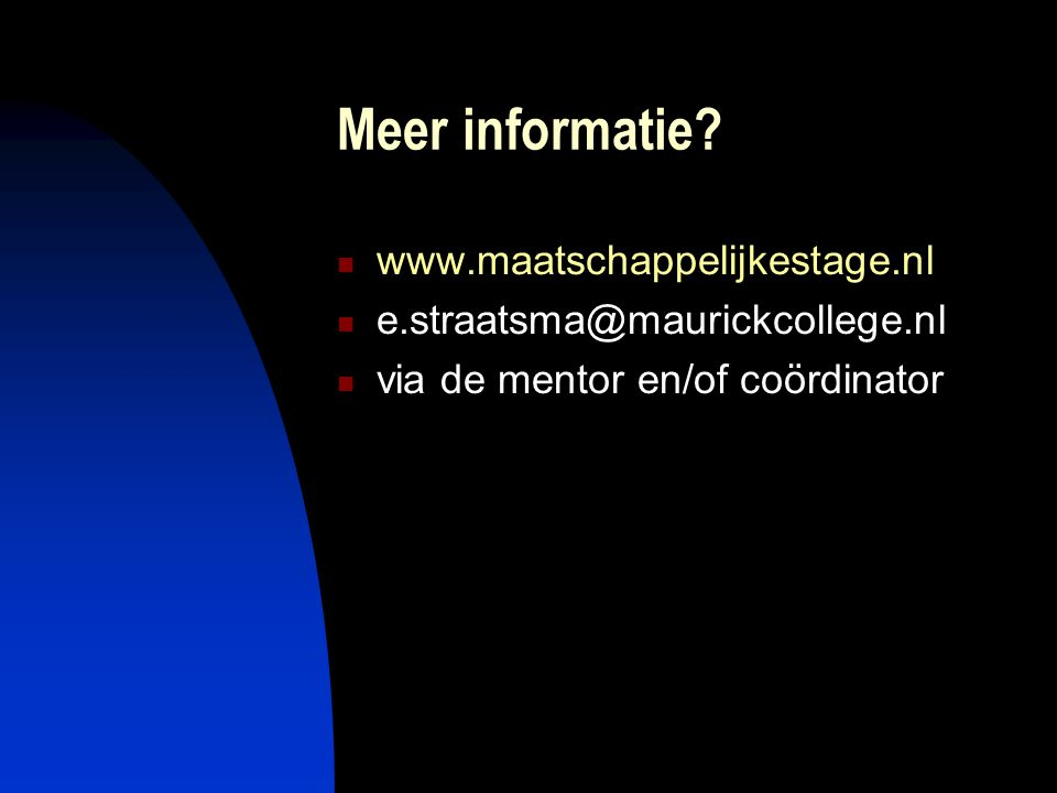 Meer informatie? www.maatschappelijkestage.nl e.straatsma@maurickcollege.nl via de mentor en/of coördinator