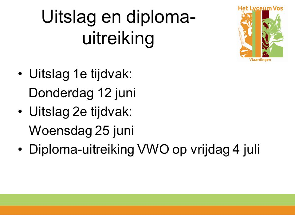 Uitslag en diploma- uitreiking Uitslag 1e tijdvak: Donderdag 12 juni Uitslag 2e tijdvak: Woensdag 25 juni Diploma-uitreiking VWO op vrijdag 4 juli