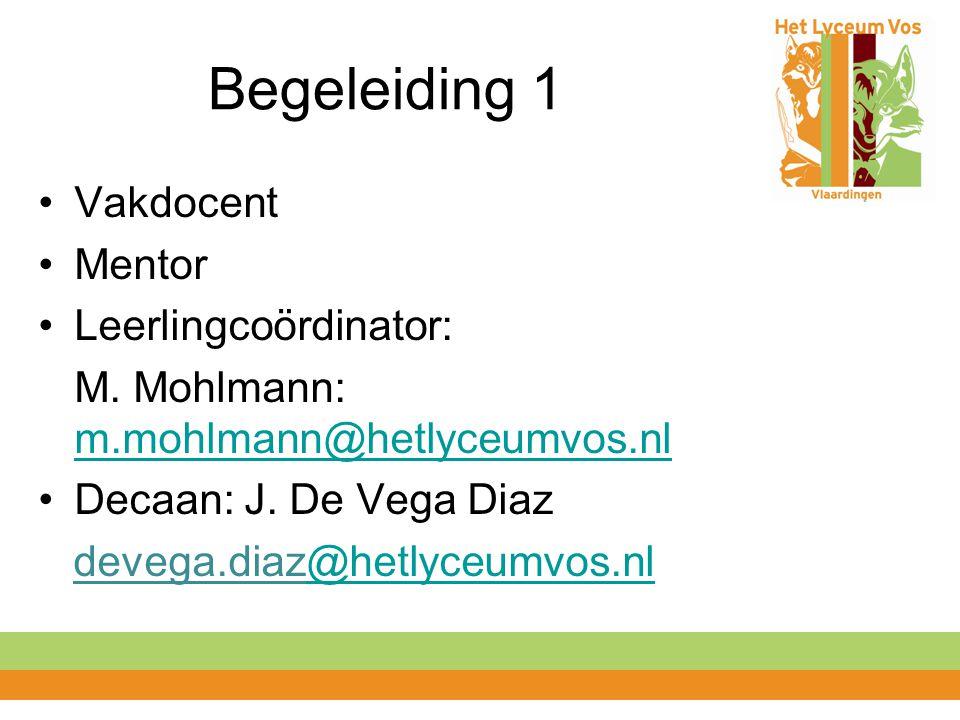 Begeleiding 1 Vakdocent Mentor Leerlingcoördinator: M. Mohlmann: m.mohlmann@hetlyceumvos.nl m.mohlmann@hetlyceumvos.nl Decaan: J. De Vega Diaz devega.