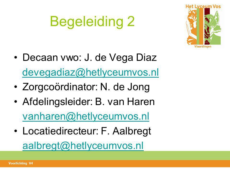 Begeleiding 2 Decaan vwo: J.de Vega Diaz devegadiaz@hetlyceumvos.nl Zorgcoördinator: N.