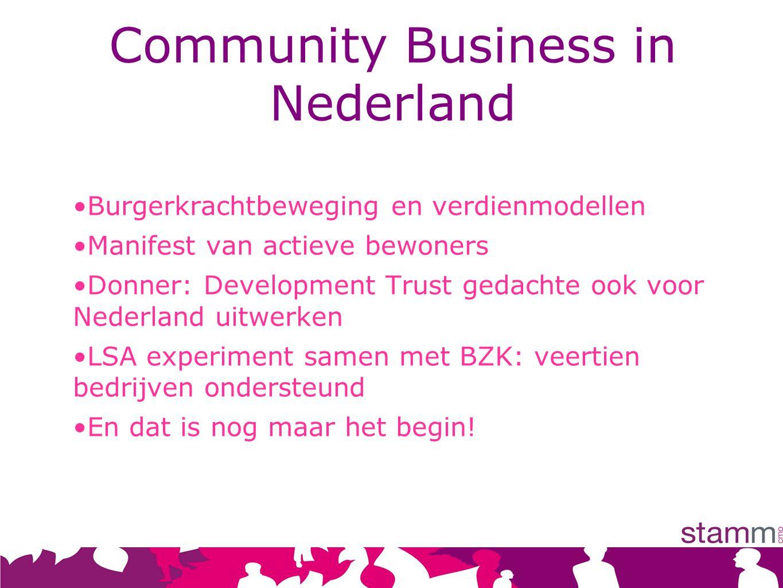 Community Business in Nederland Burgerkrachtbeweging en verdienmodellen Manifest van actieve bewoners Donner: Development Trust gedachte ook voor Nederland uitwerken LSA experiment samen met BZK: veertien bedrijven ondersteund En dat is nog maar het begin!
