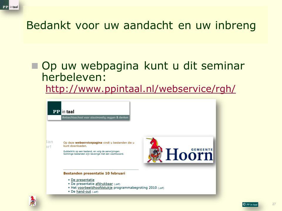 27 Bedankt voor uw aandacht en uw inbreng Op uw webpagina kunt u dit seminar herbeleven: http://www.ppintaal.nl/webservice/rgh/ http://www.ppintaal.nl/webservice/rgh/
