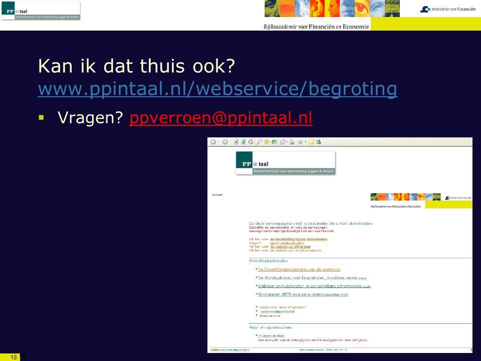 18 Kan ik dat thuis ook. www.ppintaal.nl/webservice/begroting  Vragen.