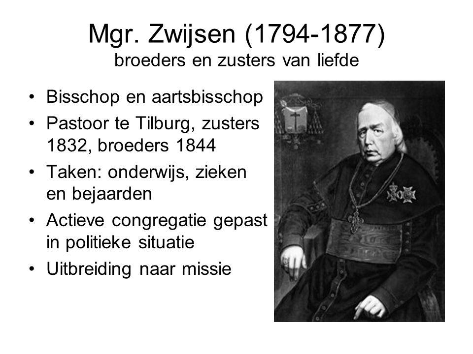Mgr. Zwijsen (1794-1877) broeders en zusters van liefde Bisschop en aartsbisschop Pastoor te Tilburg, zusters 1832, broeders 1844 Taken: onderwijs, zi