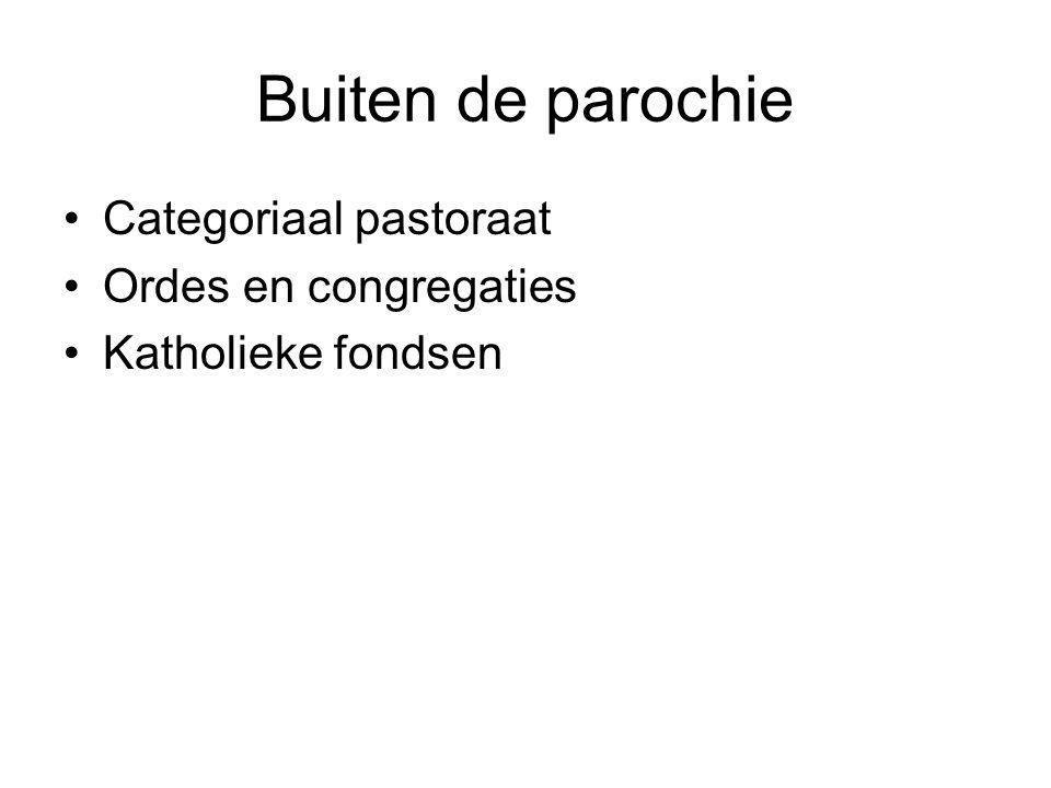 Buiten de parochie Categoriaal pastoraat Ordes en congregaties Katholieke fondsen