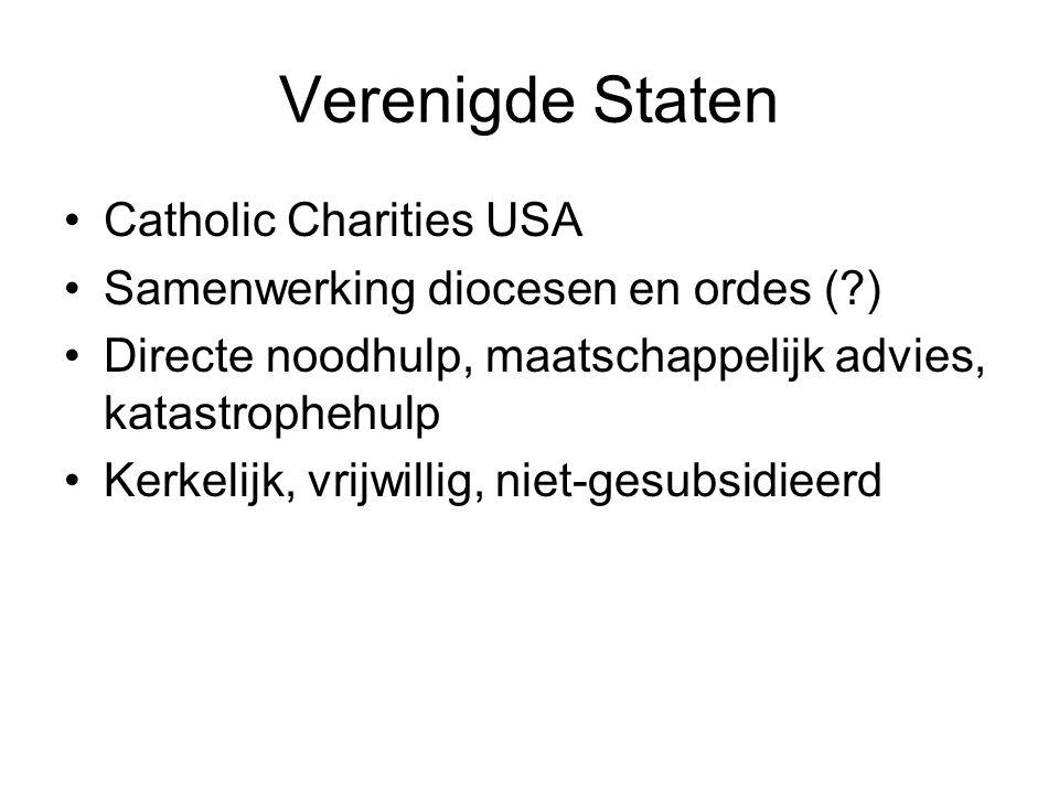 Verenigde Staten Catholic Charities USA Samenwerking diocesen en ordes (?) Directe noodhulp, maatschappelijk advies, katastrophehulp Kerkelijk, vrijwillig, niet-gesubsidieerd