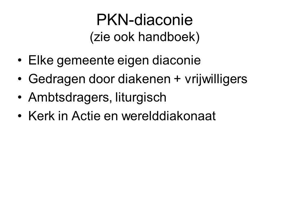 PKN-diaconie (zie ook handboek) Elke gemeente eigen diaconie Gedragen door diakenen + vrijwilligers Ambtsdragers, liturgisch Kerk in Actie en werelddiakonaat