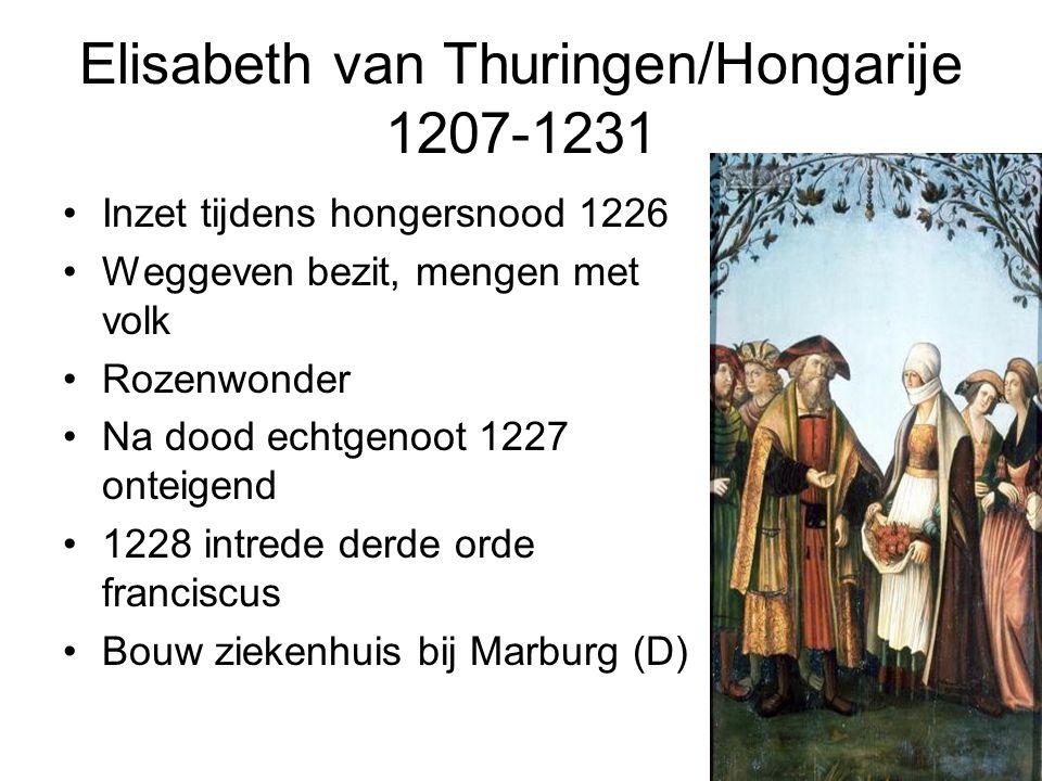 Elisabeth van Thuringen/Hongarije 1207-1231 Inzet tijdens hongersnood 1226 Weggeven bezit, mengen met volk Rozenwonder Na dood echtgenoot 1227 onteigend 1228 intrede derde orde franciscus Bouw ziekenhuis bij Marburg (D)