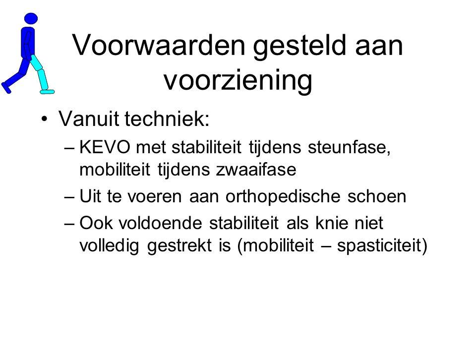 Vanuit techniek: –KEVO met stabiliteit tijdens steunfase, mobiliteit tijdens zwaaifase –Uit te voeren aan orthopedische schoen –Ook voldoende stabiliteit als knie niet volledig gestrekt is (mobiliteit – spasticiteit) Voorwaarden gesteld aan voorziening