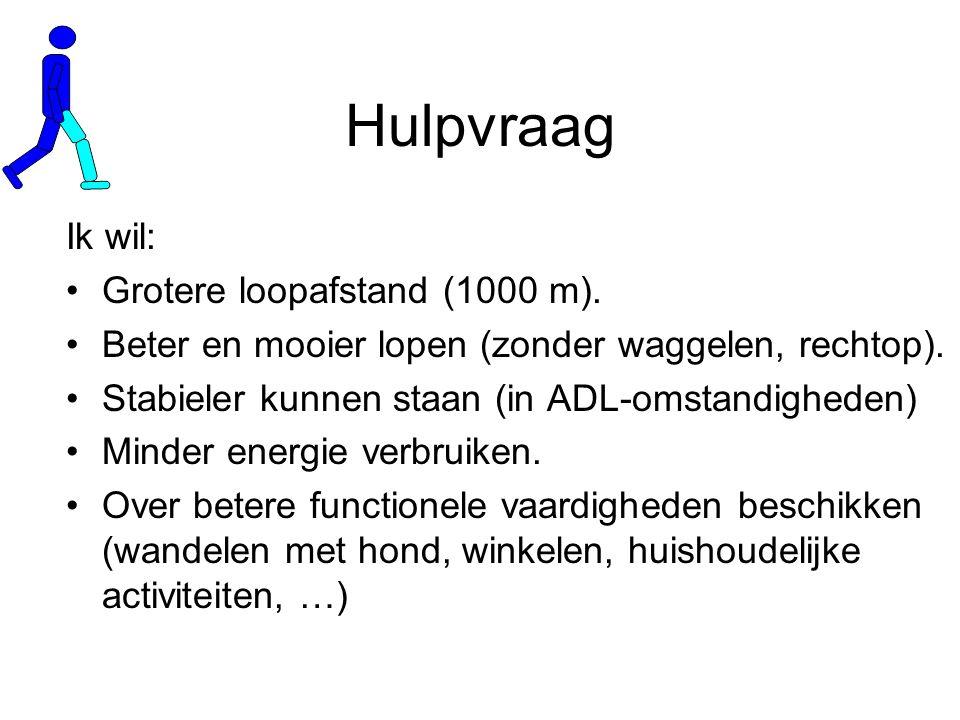 Hulpvraag Ik wil: Grotere loopafstand (1000 m).Beter en mooier lopen (zonder waggelen, rechtop).