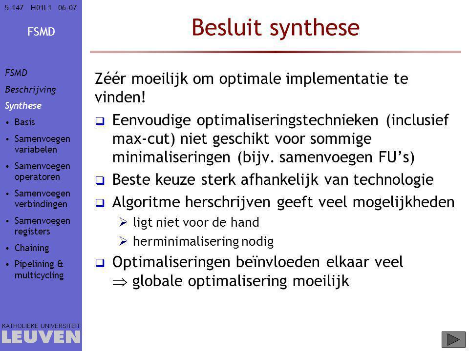 FSMD KATHOLIEKE UNIVERSITEIT 5-14706–07H01L1 Besluit synthese Zéér moeilijk om optimale implementatie te vinden!  Eenvoudige optimaliseringstechnieke